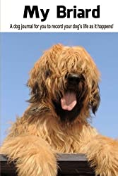 My Briard: A dog journal for you to record your dog's life as it happens!