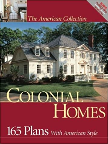 Colonial Homes 165 Plans With American Style American Collection