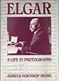 Elgar : A Life in Photographs, Moore, Jerrold Northrop, 0193154250