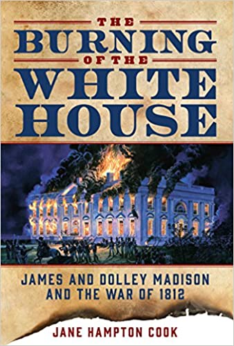 Amazon Com The Burning Of The White House James And Dolley Madison