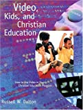 Video, Kids, and Christian Education, Russell W. Dalton, 080666410X