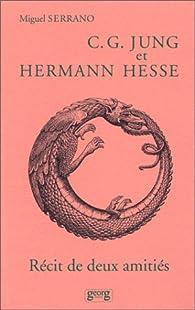 C. G. Jung et Hermann Hesse: Récit de deux amitiés par Miguel Serrano