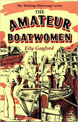 The Amateur Boatwomen (Working Waterways)
