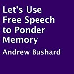 Let's Use Free Speech to Ponder Memory | Andrew Bushard