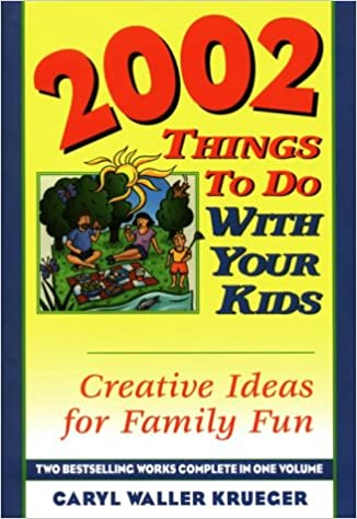 Amazon Com 2002 Things To Do With Your Kids Creative Ideas For