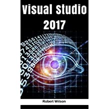 Visual Studio 2017: An In-Depth Guide into The Essentials of Visual Studio from Beginner to Expert