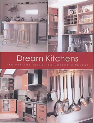 Buy Dream Kitchens Recipes And Ideas For Modern Kitchens Interior Design Book Online At Low Prices In India Dream Kitchens Recipes And Ideas For Modern Kitchens Interior Design Reviews Ratings