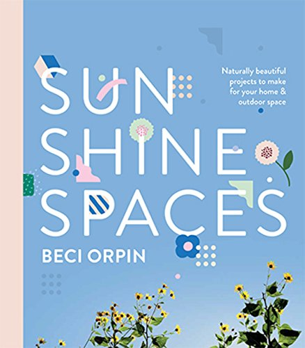 Sunshine Spaces: Naturally Beautiful Projects to Make for Your Home & Outdoor Space (Your Outdoor Space)