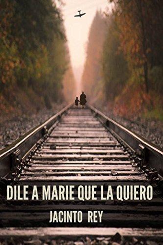 Descargar Libro Dile A Marie Que La Quiero Jacinto Rey