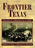 Frontier Texas, Robert F. Pace and Donald S. Frazier, 1880510839