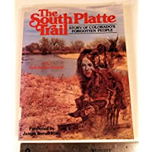 South Platte Trail: Story of Colorado's Forgotten People