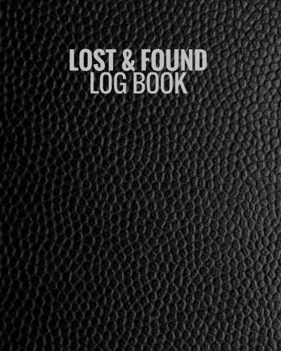 "Lost & Found Log Book: Black Lost Property Template | Record All Items And Money Found | Handy Tracker To Keep Track | Large 8""X10"" Paperback"