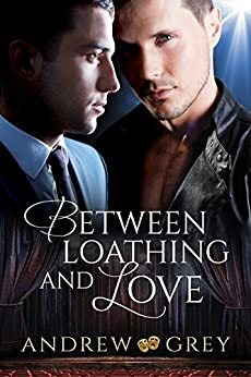 Between Loathing and Love by [Grey, Andrew]