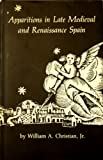 Apparitions in Late Medieval and Renaissance Spain, William A. Christian, 069105326X