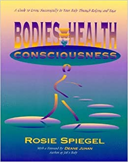 Bodies, Health and Consciousness: A Guide to Living Successfully in Your Body Through Rolfing and Yoga by Rosie Spiegel (1994-01-03)