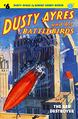 Dusty Ayres and his Battle Birds #6: The Red Destroyer (Volume 6)