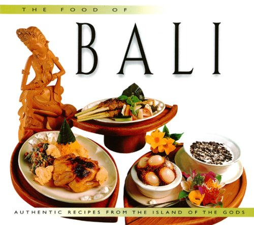 Food of Bali: Authentic Recipes from the Islands of the Gods (Food Of The World Cookbooks) by Wendy Hutton