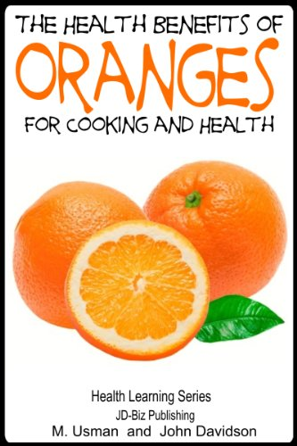 Health Benefits of Oranges For Cooking and Health (Health Learning Series Book 71) ()