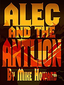 Alec and the Antlion by [Howard, Mike]