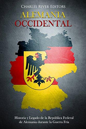 Alemania Occidental: Historia y Legado de la República Federal de Alemania durante la Guerra Fría (Spanish Edition)