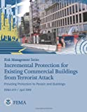 Risk Management Series: Incremental Protection for Existing Commercial Buildings from Terrorist Attack (FEMA 459 / April 2008), U. S. Department Security and Federal Emergency Agency, 148209472X