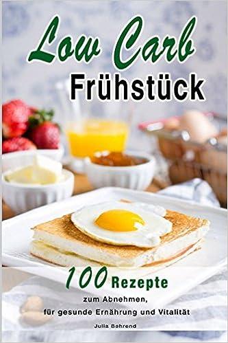 Low Carb Fruhstuck 100 Rezepte Zum Abnehmen Ohne Kohlenhydrate