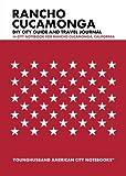 Rancho Cucamonga DIY City Guide and Travel Journal: City Notebook for Rancho Cucamonga, California