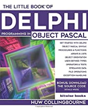 The Little Book Of Delphi Programming: Learn To Program with Object Pascal