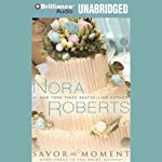 Savor the Moment: The Bride Quartet, Book 3 | Nora Roberts