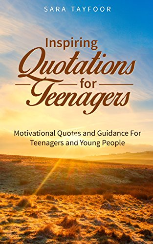Inspiring Quotations For Teenagers Motivational Quotes And Guidance