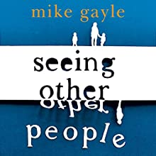 Seeing Other People Audiobook by Mike Gayle Narrated by David Morley Hale
