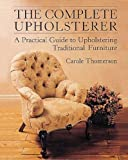 img - for The Complete Upholsterer: A Pratical Guide to Upholstering Traditional Furniture (Practical Guide to Upholstering Traditional Furniture) book / textbook / text book