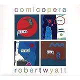 Comicopera by Wyatt, Robert (2007-11-02)