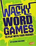 Wacky Word Games to Play with Your Friends (Jokes, Tricks, and Other Funny Stuff)