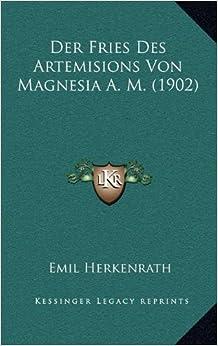 Der Fries Des Artemisions Von Magnesia A. M. (1902)