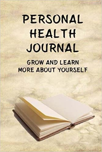 Personal Health Journal: Grow and Learn More About Yourself