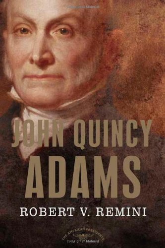 John Quincy Adams (The American Presidents Series)