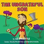 The Ungrateful Son: Grimm Brothers Tale | Liz Doolittle