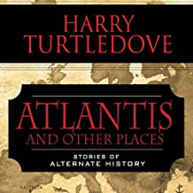 Atlantis and Other Places: Stories of Alternate History