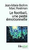Le football, une peste émotionnelle : La barbarie des stades par Brohm