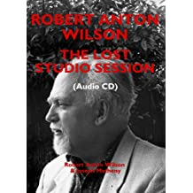 Robert Anton Wilson: The Lost Studio Session