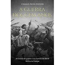 A Guerra dos Cem Anos:  A história da guerra mais famosa da Idade Média na Europa (Portuguese Edition)