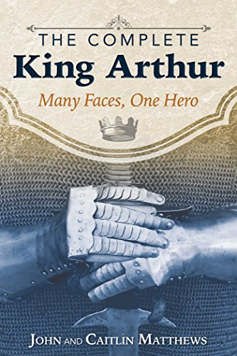 The Complete King Arthur: Many Faces, One Hero by [Matthews, John, Matthews, Caitlín]