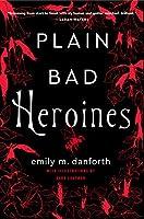 Plain Bad Heroines: A Novel