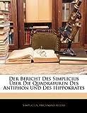 Der Bericht Des Simplicius Ãœber Die Quadraturen Des Antiphon Und Des Hippokrates, Simplicius Staff and Ferdinand Rudio, 1144050421