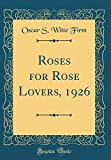 Amazon / Forgotten Books: Roses for Rose Lovers, 1926 Classic Reprint (Oscar S Witte Firm)