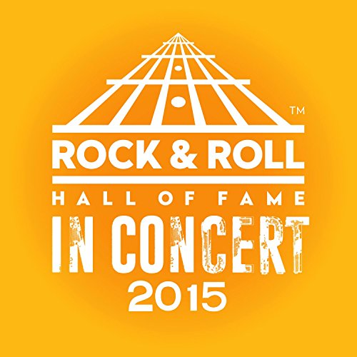 The Rock & Roll Hall Of Fame: In Concert 2015 (Live) [Explicit]