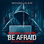 Hijacked by Hackers: Be Afraid. Be Very, Very Afraid. | Michael Klein