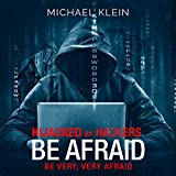 Hijacked by Hackers: Be Afraid. Be Very, Very Afraid.