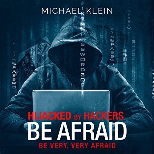 Hijacked by Hackers: Be Afraid. Be Very, Very Afraid.